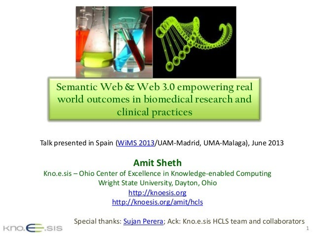 1Semantic Web & Web 3.0 empowering realworld outcomes in biomedical research andclinical practicesAmit ShethKno.e.sis – Oh...