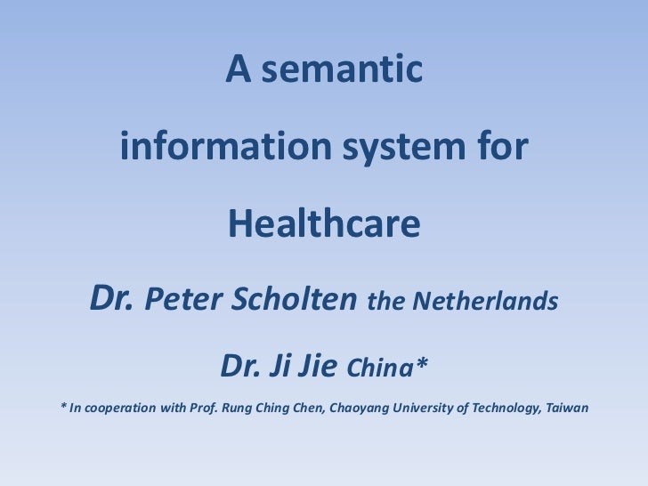A semantic         information system for                           Healthcare    Dr. Peter Scholten the Netherlands      ...