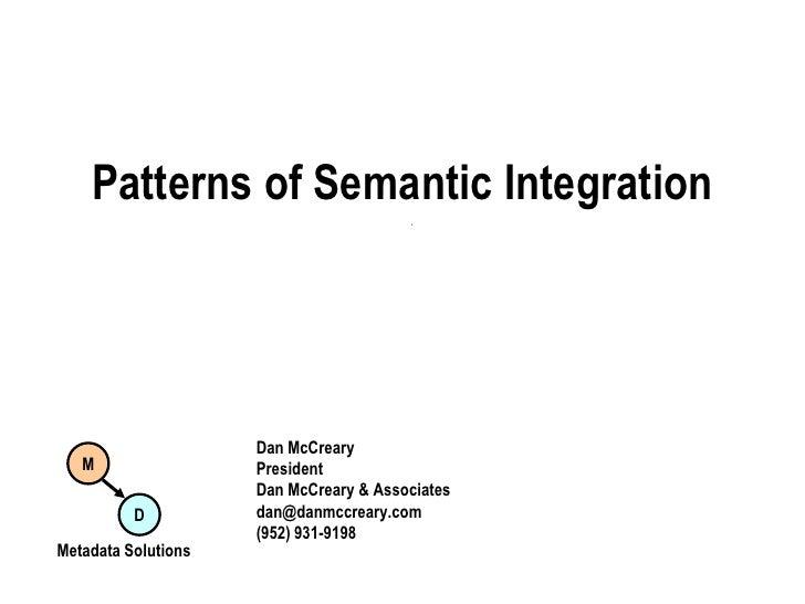 Patterns of Semantic Integration<br />Dan McCreary<br />President<br />Dan McCreary & Associates<br />dan@danmccreary.com<...
