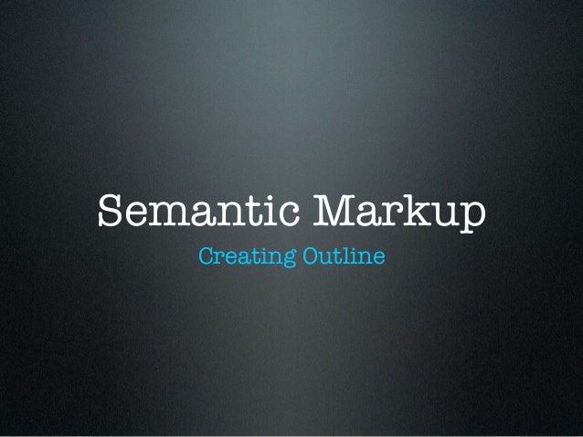 Semantic Markup   Creating Outline