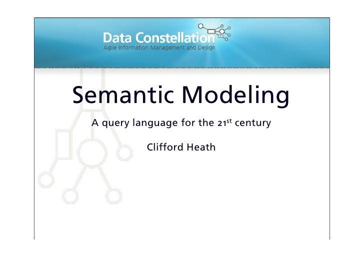 SemanticModeling  Aquerylanguageforthe21stcentury              CliffordHeath