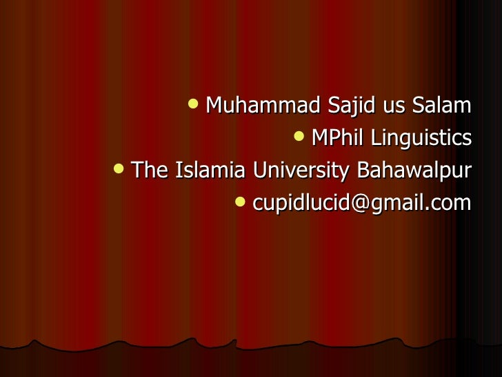 <ul><li>Muhammad Sajid us Salam </li></ul><ul><li>MPhil Linguistics </li></ul><ul><li>The Islamia University Bahawalpur </...