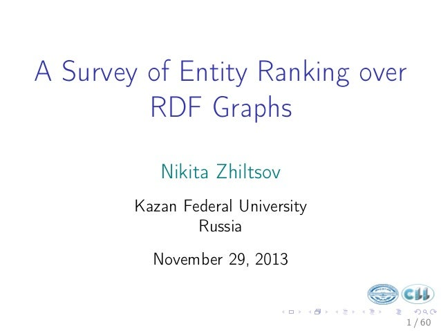 A Survey of Entity Ranking over RDF Graphs Nikita Zhiltsov Kazan Federal University Russia November 29, 2013  1 / 60