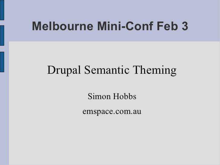 Melbourne Mini-Conf Feb 3 Drupal Semantic Theming Simon Hobbs emspace.com.au