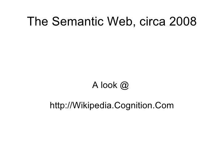 The Semantic Web, circa 2008 A look @  http://Wikipedia.Cognition.Com