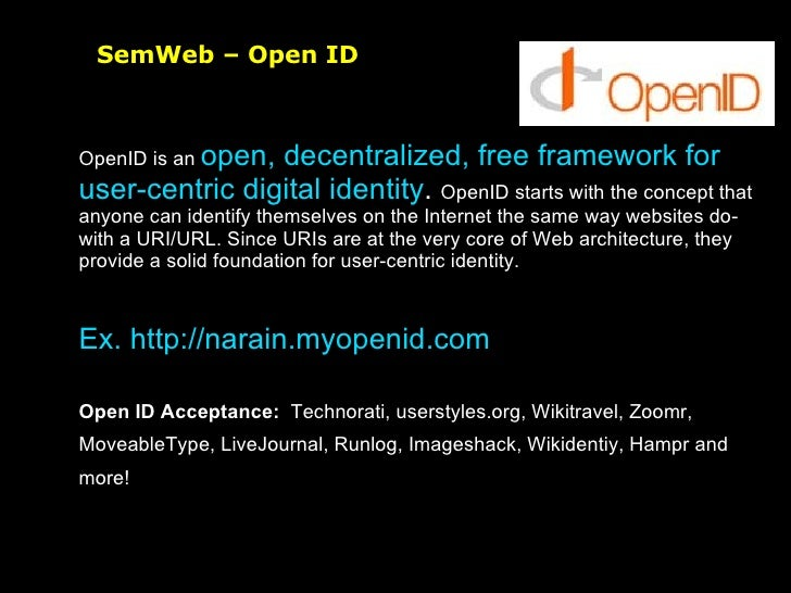 SemWeb – Open ID OpenID is an  open, decentralized, free framework for user-centric digital identity .  OpenID starts with...