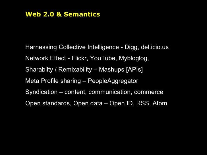 Web 2.0 & Semantics <ul><li>Harnessing Collective Intelligence - Digg, del.icio.us </li></ul><ul><li>Network Effect - Flic...