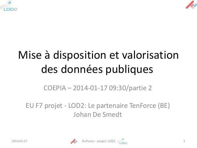 Mise à disposition et valorisation des données publiques COEPIA – 2014-01-17 09:30/partie 2 EU F7 projet - LOD2: Le parten...