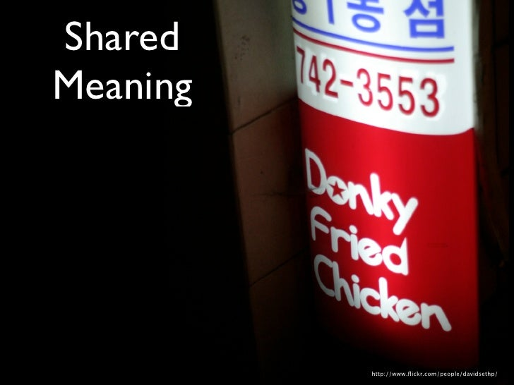 Shared Meaning               http://www.flickr.com/people/davidsethp/