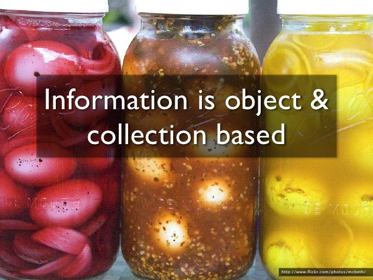 Information is object &     collection based                       http://www.flickr.com/photos/mcbeth/