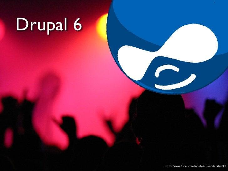 Drupal 6 • Way better than 5 • RDF API • SPARQL • Open Calais • RDFCCK                        http://www.flickr.com/photos/...