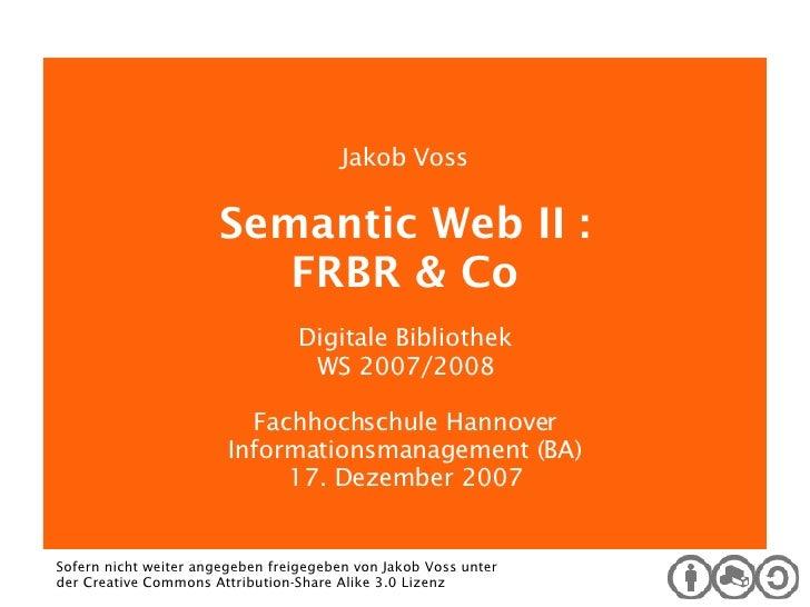 Digitale Bibliothek Jakob Voss Semantic Web II : FRBR & Co Digitale Bibliothek WS 2007/2008 Fachhochschule Hannover Inform...