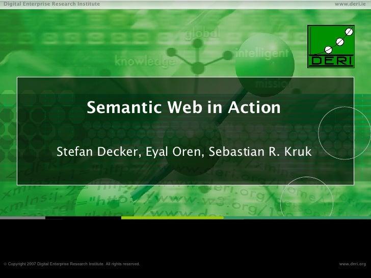 Semantic Web in Action Stefan Decker, Eyal Oren, Sebastian R. Kruk