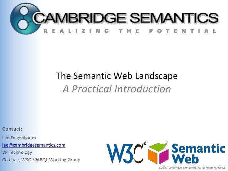 The Semantic Web Landscape                          A Practical IntroductionContact:Lee Feigenbaumlee@cambridgesemantics.c...