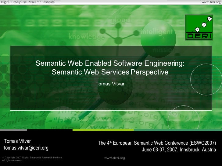 Semantic Web Enabled Software Engineering: Semantic Web Services Perspective Tomas Vitvar Tomas Vitvar [email_address] The...