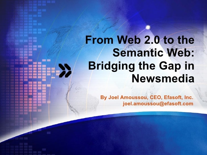 From Web 2.0 to the Semantic Web: Bridging the Gap in Newsmedia By Joel Amoussou, CEO, Efasoft, Inc. [email_address]