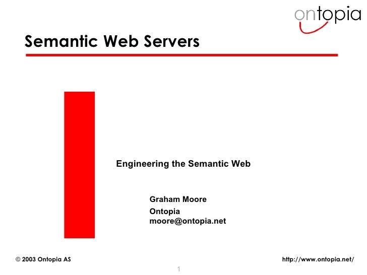 Semantic Web Servers Engineering the Semantic Web Graham Moore Ontopia [email_address]