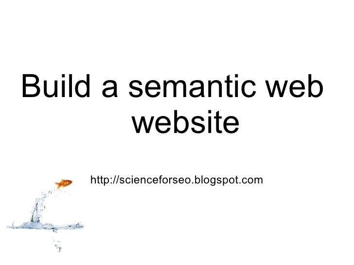 Build a semantic web website  http://scienceforseo.blogspot.com