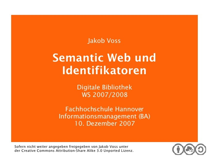 Digitale Bibliothek Jakob Voss Semantic Web und Identifikatoren Digitale Bibliothek WS 2007/2008 Fachhochschule Hannover I...
