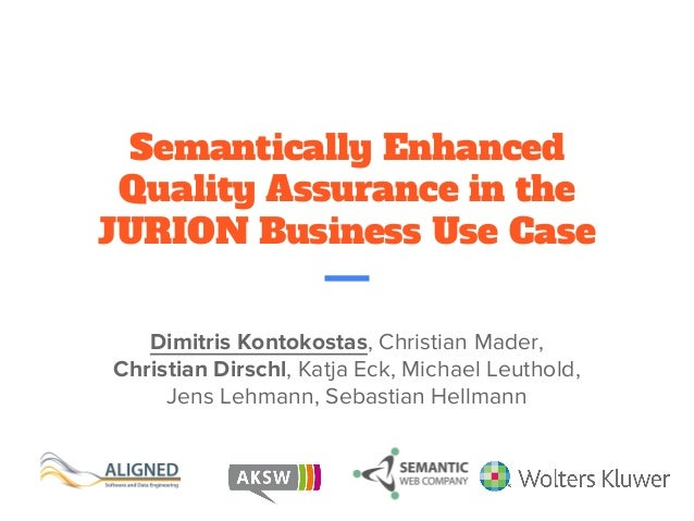 Semantically Enhanced Quality Assurance in the JURION Business Use Case Dimitris Kontokostas, Christian Mader, Christian D...