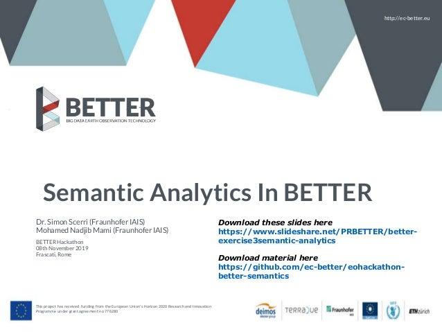 Semantic Analytics In BETTER Dr. Simon Scerri (Fraunhofer IAIS) Mohamed Nadjib Mami (Fraunhofer IAIS) BETTER Hackathon 08t...