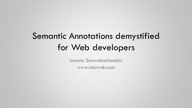 Semantic Annotations demystified for Web developers Ioannis Stavrakantonakis www.istavrak.com