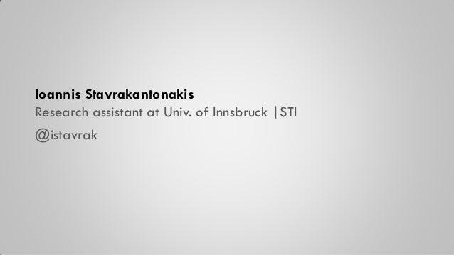 Ioannis Stavrakantonakis Research assistant at Univ. of Innsbruck |STI @istavrak