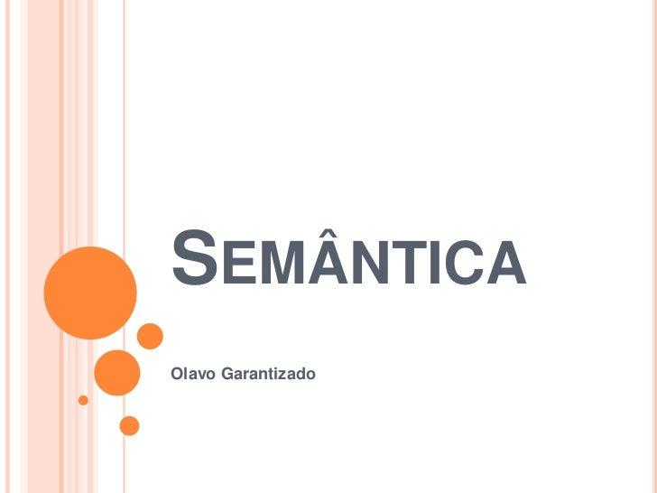 Semântica<br />Olavo Garantizado<br />