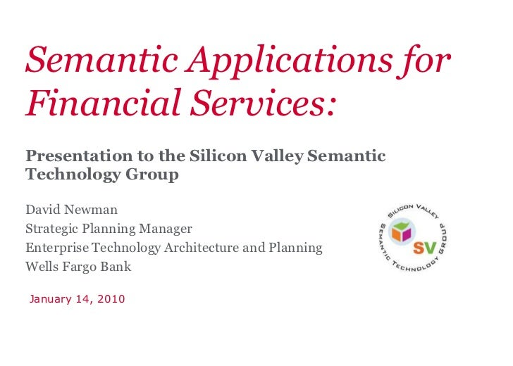 Semantic Applications for Financial Services: Presentation to the Silicon Valley Semantic Technology Group   David Newman ...