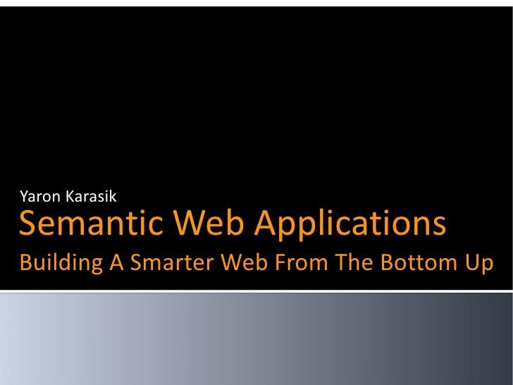 Yaron Karasik Semantic Web Applications Building A Smarter Web From The Bottom Up