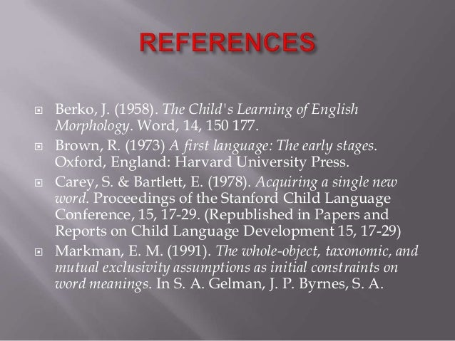 the child s learning of english morphology Example berko j 1958 the childs learning of english morphology word 14 150 177 from linguistic 100 at university of washington.