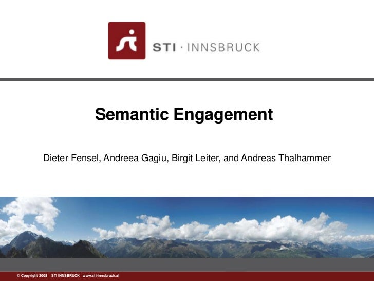 Semantic Engagement             Dieter Fensel, Andreea Gagiu, Birgit Leiter, and Andreas Thalhammer©www.sti-innsbruck.at I...