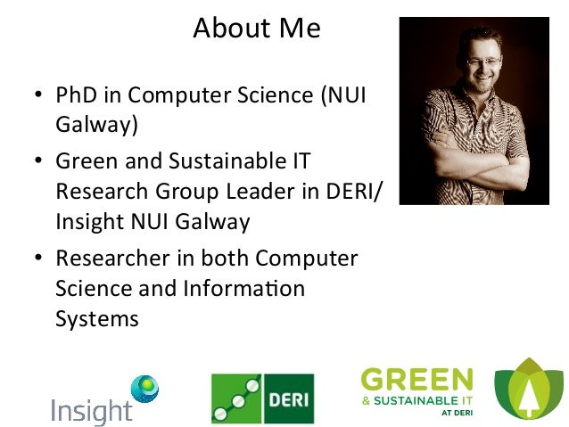 About  Me   • PhD  in  Computer  Science  (NUI   Galway)   • Green  and  Sustainable  IT   Resea...
