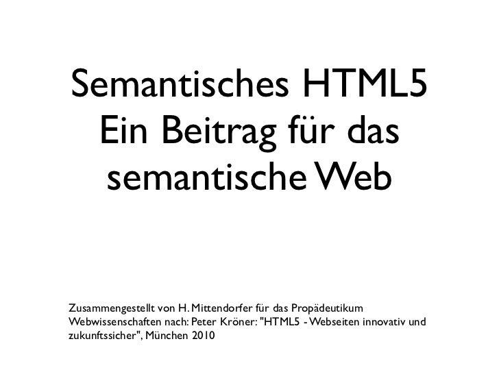 Semantisches HTML5 Ein Beitrag für das  semantische WebZusammengestellt von H. Mittendorfer für das PropädeutikumWebwissen...