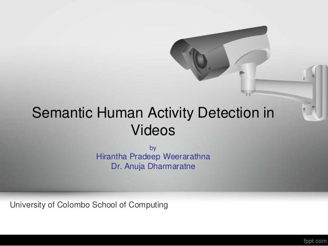 Semantic Human Activity Detection in                 Videos                                    by                      Hir...