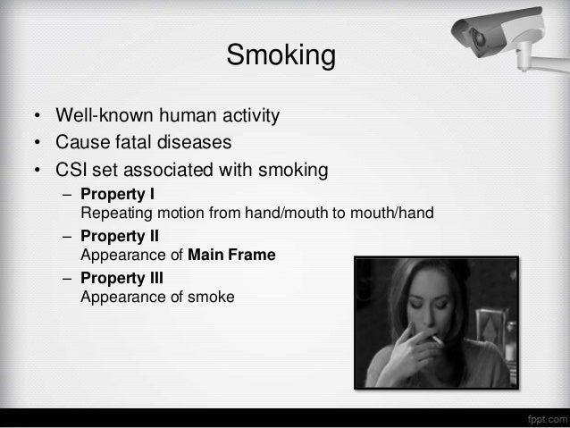 Smoking• Well-known human activity• Cause fatal diseases• CSI set associated with smoking   – Property I     Repeating mot...