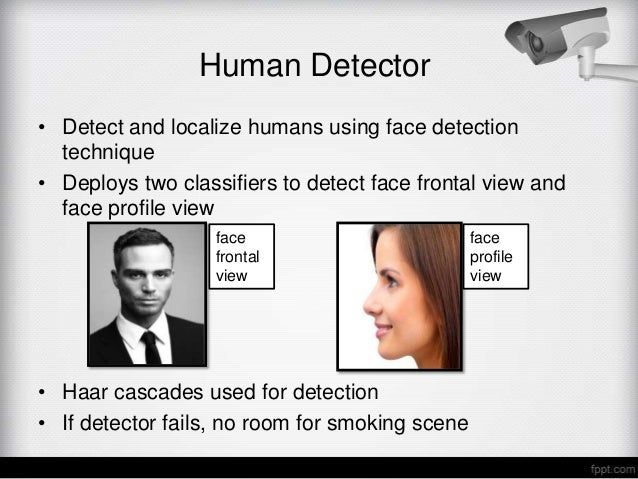 Human Detector• Detect and localize humans using face detection  technique• Deploys two classifiers to detect face frontal...