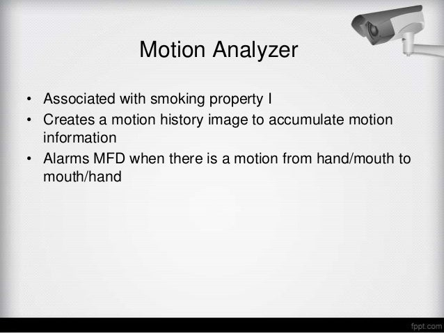 Motion Analyzer• Associated with smoking property I• Creates a motion history image to accumulate motion  information• Ala...