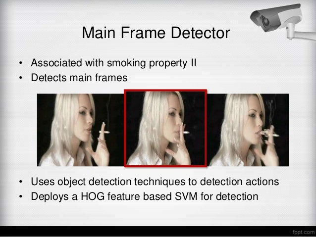 Main Frame Detector• Associated with smoking property II• Detects main frames• Uses object detection techniques to detecti...