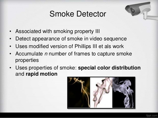 Smoke Detector• Associated with smoking property III• Detect appearance of smoke in video sequence• Uses modified version ...