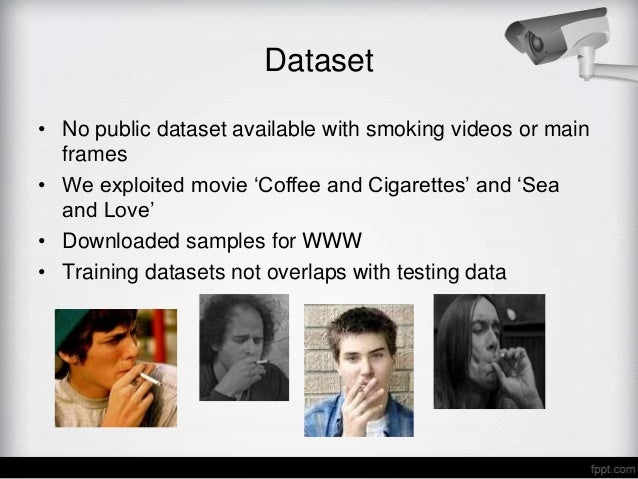 Dataset• No public dataset available with smoking videos or main  frames• We exploited movie 'Coffee and Cigarettes' and '...