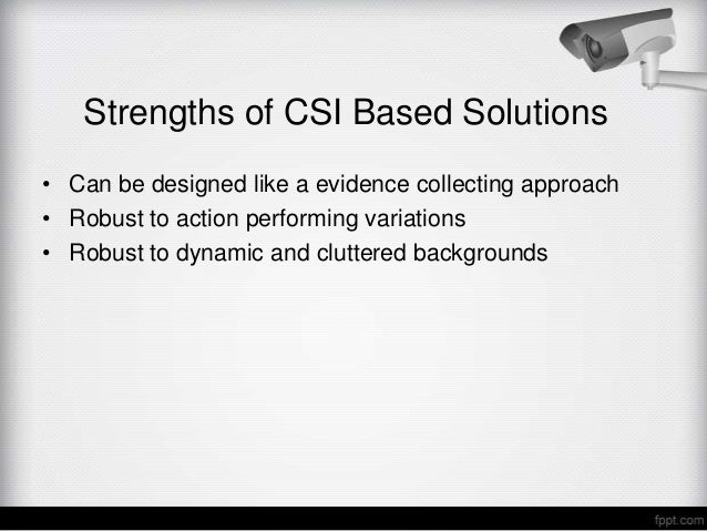 Strengths of CSI Based Solutions• Can be designed like a evidence collecting approach• Robust to action performing variati...