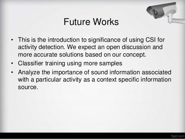 Future Works• This is the introduction to significance of using CSI for  activity detection. We expect an open discussion ...