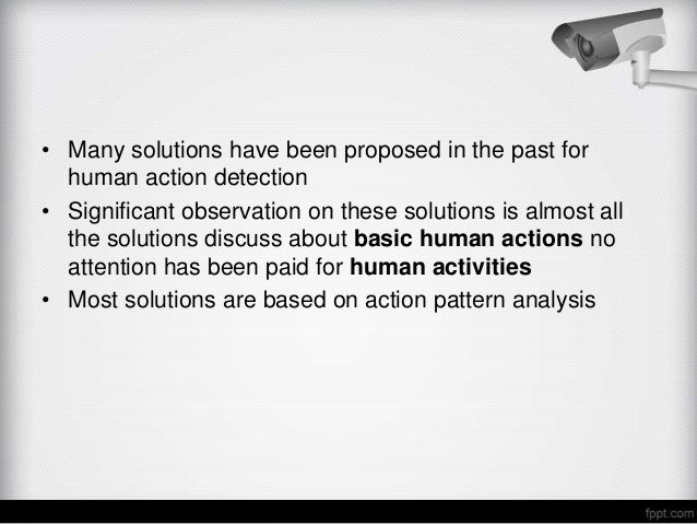• Many solutions have been proposed in the past for  human action detection• Significant observation on these solutions is...