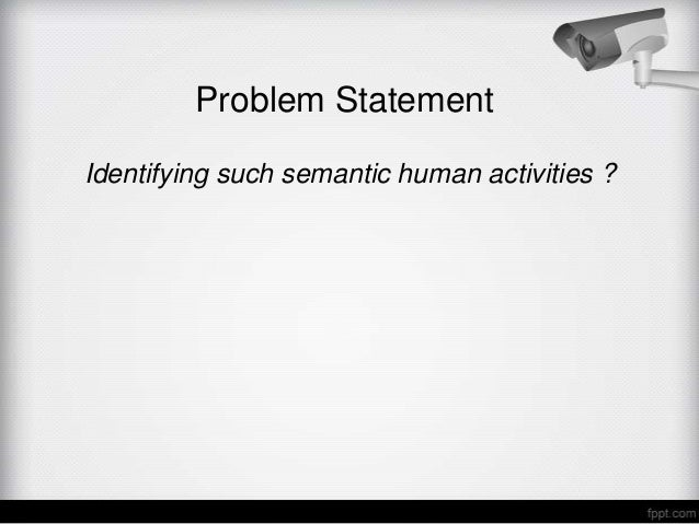 Problem StatementIdentifying such semantic human activities ?
