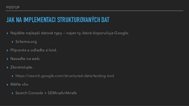 POSTUP JAK NA IMPLEMENTACI STRUKTUROVANÝCH DAT ▸ Najděte nejlepší datové typy — nejen ty, které doporučuje Google. ▸ Schem...