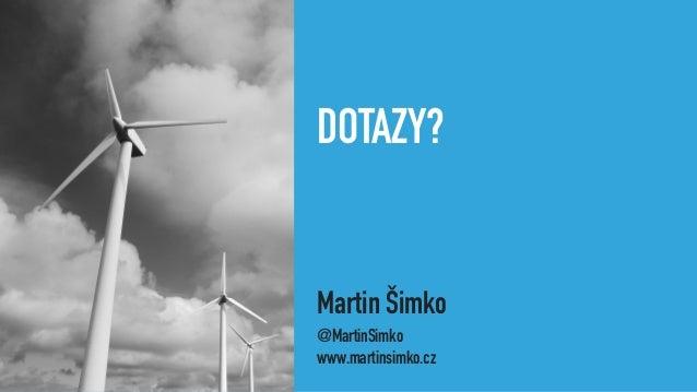DOTAZY? Martin Šimko @MartinSimko www.martinsimko.cz