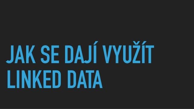 JAK SE DAJÍ VYUŽÍT LINKED DATA