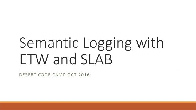 Semantic Logging with ETW and SLAB DESERT CODE CAMP OCT 2016