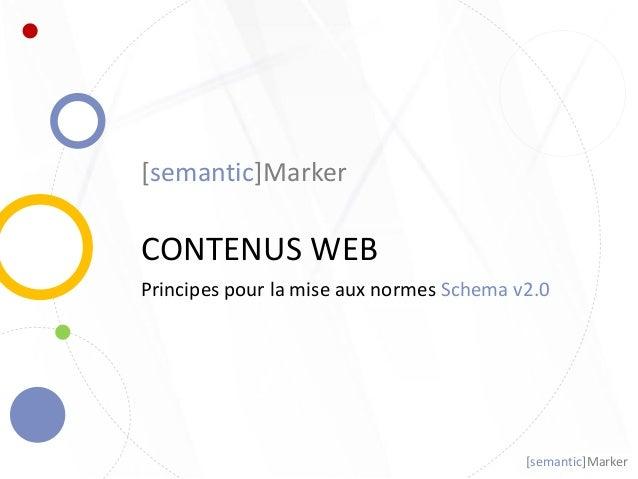 [semantic]Marker CONTENUS WEB Principes pour la mise aux normes Schema v2.0 [semantic]Marker